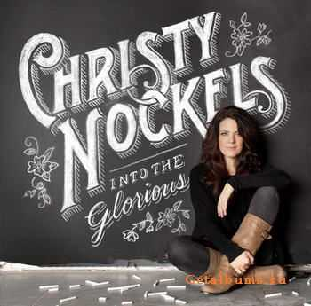 Christy Nockels - Into The Glorious (2012)