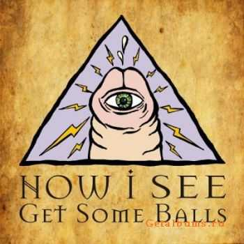 Now I See - Get Some Balls [EP] (2012)