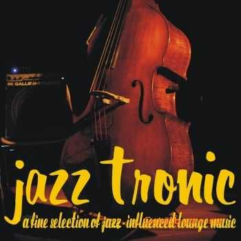 VA - Jazztronic A Fine Selection Of Jazz (Influenced Lounge Music)(2011)