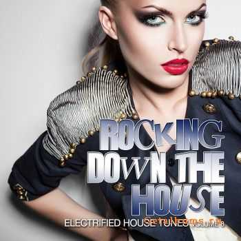 VA - Rocking Down The House (Electrified House Tunes Vol 8) (2012)