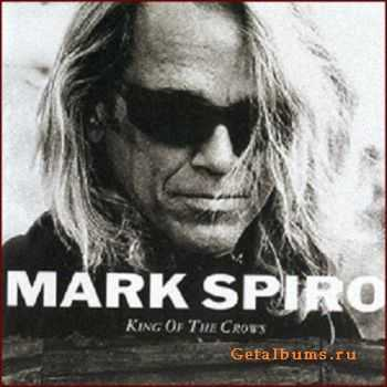 Mark Spiro - King Of The Crows (2003)