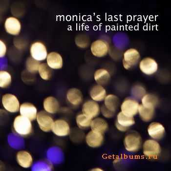 Monica's Last Prayer - A Life Of Painted Dirt (2012)