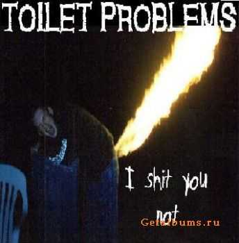 Toilet Problems -  I Shit You Not (Demo) (2005)