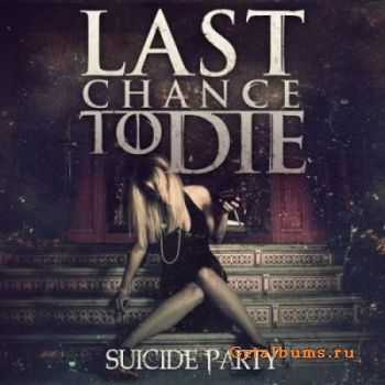 Last Chance To Die - Suicide Party (2012)