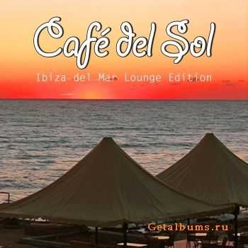 VA - Cafe Del Sol: Vol 1 (Ibiza Chillout Del Mar Lounge Edition)(2011)
