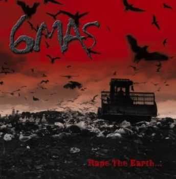 6Mas - Rape The Earth... (2011)