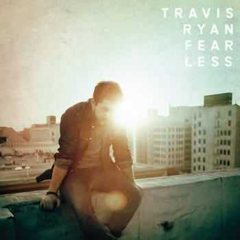 Travis Ryan - Fearless [Deluxe Edition] (2012)
