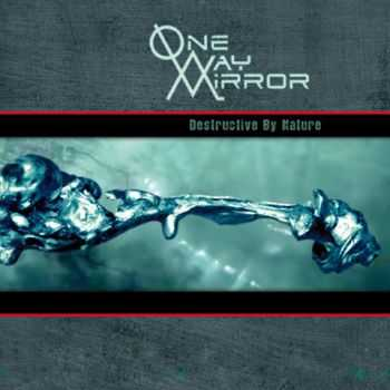 One-Way Mirror - Destructive By Nature (2012)