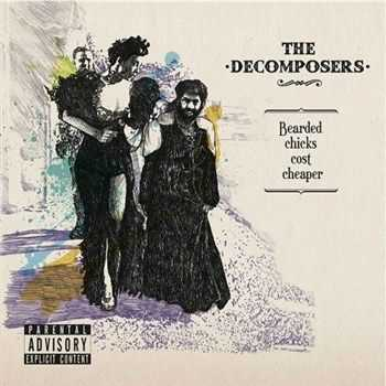 The Decomposers - Bearded Chicks Cost Cheaper (2012)