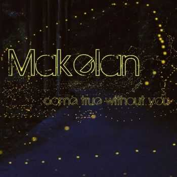 Makelan - Come true withou you [Single] (2012)