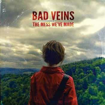 Bad Veins - The Mess We�ve Made (2012)