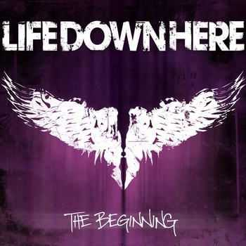 Life Down Here - The Beginning (2012)