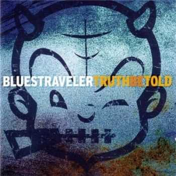 Blues Traveler - Truth Be Told (2004)