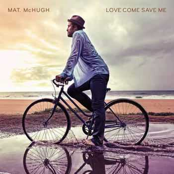 Mat McHugh - Love Come Save Me (2012)