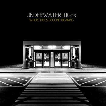 Underwater Tiger - Where Miles Become Meaning (2012)