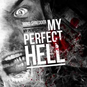 MIND:|:SHREDDER - My Perfect Hell (Single) (2012)