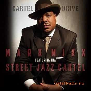Mark Mixx - Cartel Drive (feat. Tha Street Jazz Cartel) (2012)