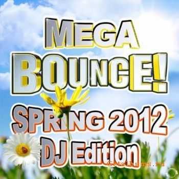 VA – Mega Bounce! Spring 2012 (DJ Edition) (2012)