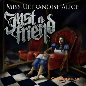 Just a Friend - Miss Ultranoise Alice (2012)