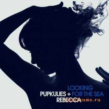 Pupkulies & Rebecca - Looking For The Sea (2012)