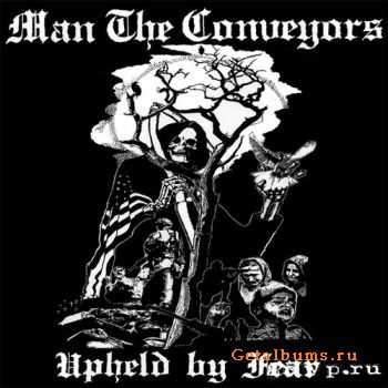 Man The Conveyors - Upheld by Fear (2007)