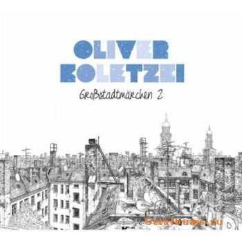 Oliver Koletzki - Grossstadtmaerchen 2 (Limited Deluxe Edition) (2012)