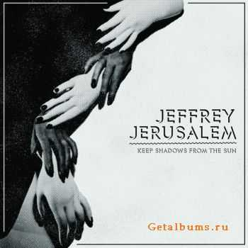 Jeffrey Jerusalem - Keep Shadows From The Sun (2012)