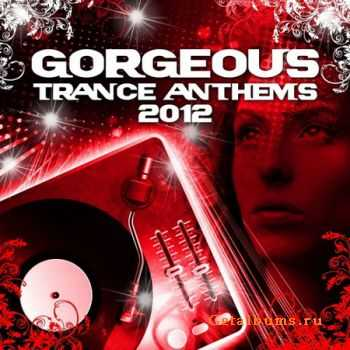 VA - Gorgeous Trance Anthems 2012 (Best Of The Clubs Top Tunes) (2012)