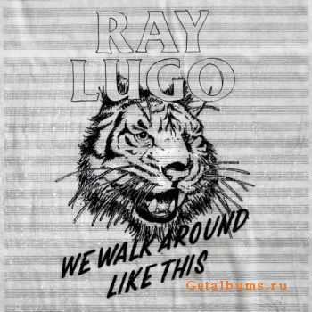 Ray Lugo - We Walk Around Like This (2012)