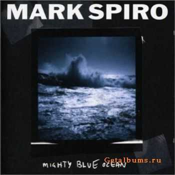 Mark Spiro - Mighty Blue Ocean (2005)