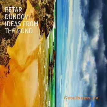 Petar Dundov - Ideas From The Pond (2012)