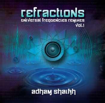Adham Shaikh - Refractions - Universal Frequencies Remixes Vol.1 (2012)