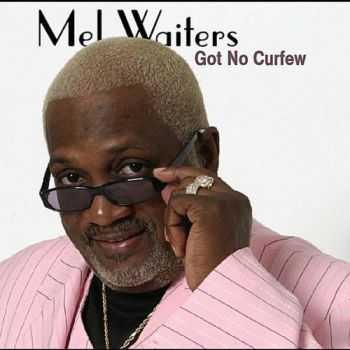 Mel Waiters - Got No Curfew (2012)