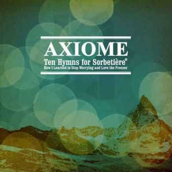 Axiome – Ten Hymns For Sorbetiere Or How I Learned To Stop Worrying And Love The Freezer (2012)