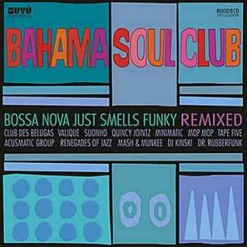 Bahama Soul Club - Bossa Nova Just Smells Funky Remixed (2011)