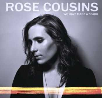 Rose Cousins - We Have Made A Spark (2012)