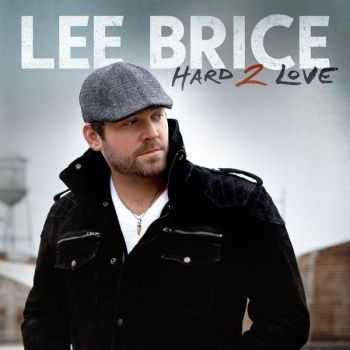 Lee Brice � Hard 2 Love (2012)