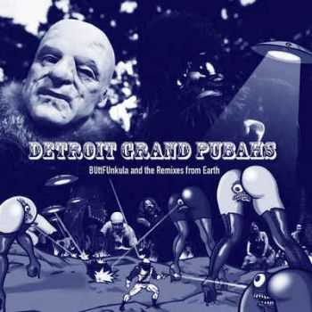 Detroit Grand Pubahs - BUttFUnkula And The Remixes From Earth (2012)