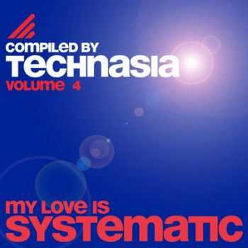 VA - My Love Is Systematic Vol. 4 [Compiled By Technasia] (2012)