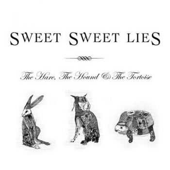 Sweet Sweet Lies - The Hare, The Hound & The Tortoise (2012)