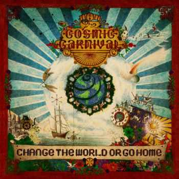 The Cosmic Carnival - Change The World Or Go Home (2012)