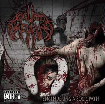 Accursed Spawn - Engendering A Sociopath (2012)
