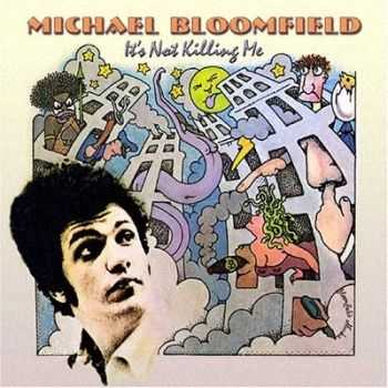 Michael Bloomfield - It's Not Killing Me (1969)