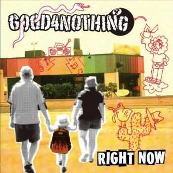 Good 4 Nothing – Right Now (2012)