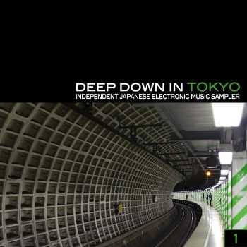 VA - Deep Down In Toyko 1 (Independent Japanese Electronic Music Sampler) (2011)