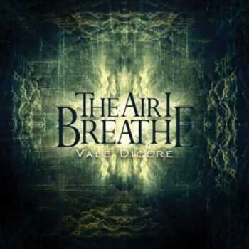 The Air I Breathe - Vale Dicere [Single] (2012)
