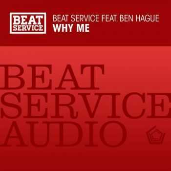 Beat Service feat. Ben Hague - Why Me (2012)