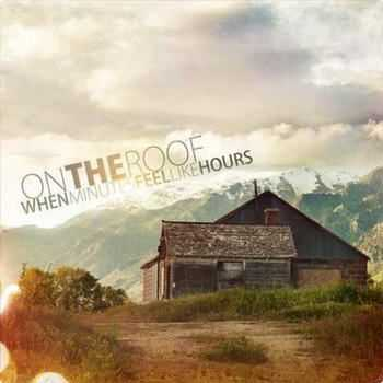 On The Roof - When Minutes Feel Like Hours [EP] (2012)