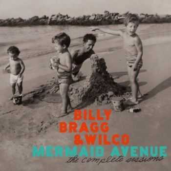 Billy Bragg and Wilco - Mermaid Avenue: The Complete Sessions (3 CD) (2012)