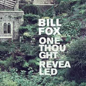 Bill Fox - One Thought Revealed (2012)